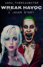 Wreak Havoc (A Joker Story) by Anna_Thordaughter