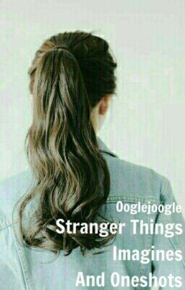 Stranger Things Oneshots and Imagines