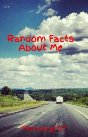 Random Facts About Me by That_one_girl57