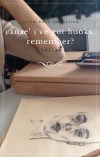 cause' I've got books, remember? » cth by _lydxs_