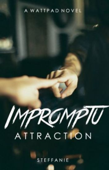 Impromptu Attraction [four]