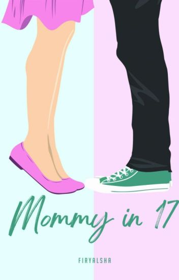 Mommy in 17 [COMPLETED REPUBLISH]