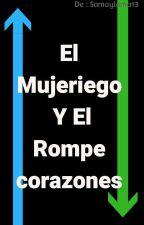 El Mujeriego Y El Rompecorazones {terminada}(editando) by samaylama13