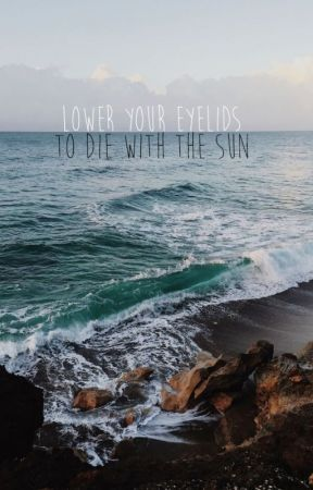 Lower Your Eyelids to Die With the Sun by softdmitri