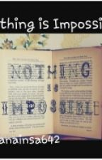 Nothing is impossible  by anainsa642