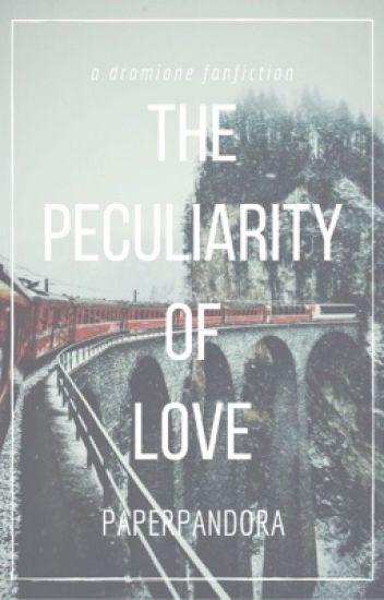 the peculiarity of love // dramione