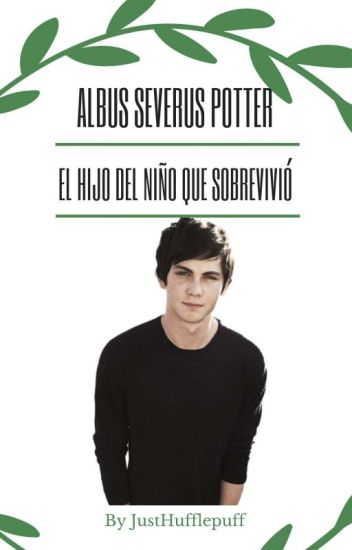 Albus Severus Potter, el hijo del niño que vivió (Albus y tu)