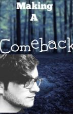 Making A Comeback by WoahItsSomeFanfics