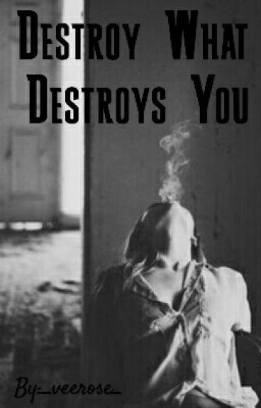 Destroy What Destroys You