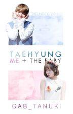Taehyung, Me + The Baby ||BTS FANFICTION|| [REWRITTEN] by gab_tanuki