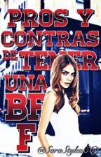 Pros y Contras de tener una BFF [Terminada] by ShipperGirl7w7