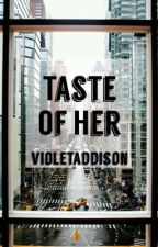 Taste of Her by VioletAddison