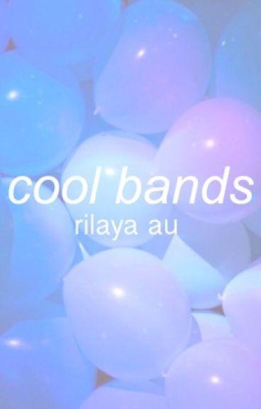cool bands // rilaya au [COMPLETED]