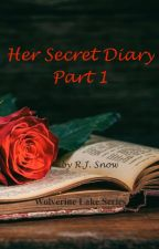 Her Secret Diary - Part 1 (The Wolverine Lake Series) by rjsnow