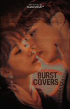 Burst covers [close] by isdoublev