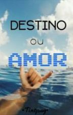 Destino Ou Amor by Tintpug