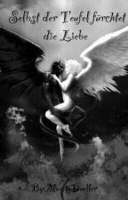 Selbst der Teufel fürchtet die Liebe  by MoerteDueller