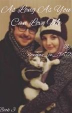 || As Long As You Can Love Me || A Jizzie Fanfic BOOK 3 by dancing_in_5678