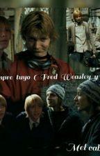 Siempre  tuyo  (  Fred  Weasley  y  tu  )   by MelannyCabrera