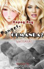 Kapag ang panget, GUMANDA? [Spell(ASA)] by simply_nancy