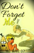 Don't Forget Me (Bill y Tú) ~3er Libro~ ||Terminada|| by Dam_Cipher_07