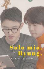Sólo Mío Hyung. |SeSoo| ✔ by Dreams_An