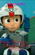 Paw Patrol: I Stand With Ryder. by hearts1322