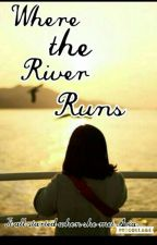 Where the River runs by Tardlets