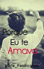 Porque eu te Amava - Livro 2 by Srta_Pandicornio