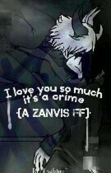 I love you so much its a crime { zanvis ff }
