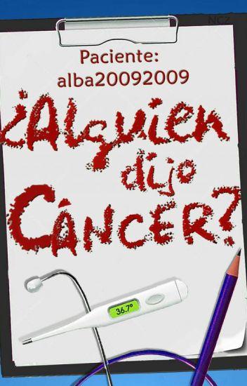 ¿Alguien dijo cáncer?
