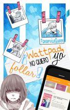 Wattpad, yo no quiero follar. by MalenaQueen