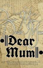 •||Dear Mum||•  by alwaysdivergent03