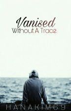 Vanished Without A Trace by HanaKim69