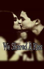 We Shared a Kiss by manyakisnabolpen