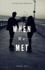 When We Met (#1) by pinkunicorns07