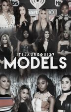 Models [5H/You Smut Series] by ItsJauregui27