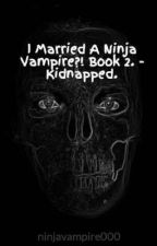 I Married A Ninja Vampire?! Book 2. by EmmieMika