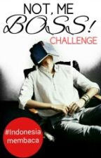 [Not Me, Boss!! Challenge] by ckyldh