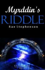 Myrddin's Riddle - A Stargate SG-1 Fan Fiction by Dusty_the_Dragon