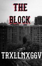 THE BLOCK (Urban Story) by trxllnxggv
