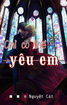 [HOÀN] [ShinShi] Chỉ Có Thể Yêu Em