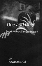 One And Only (Book four in the Angel With a Shotgun series) by nevaehc3703