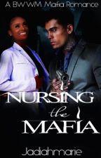 Nursing The Mafia (BWWM) by JadiahMarie