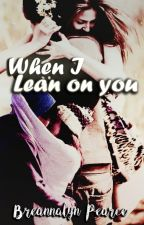 When I Lean on you by Forbiddenlove-things