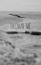Drown Me (Joshler) by hppylttlphl
