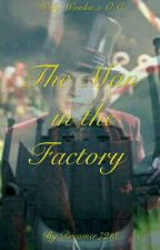 The Man in the Factory  (Republished As New Book!) by Dreamer7218