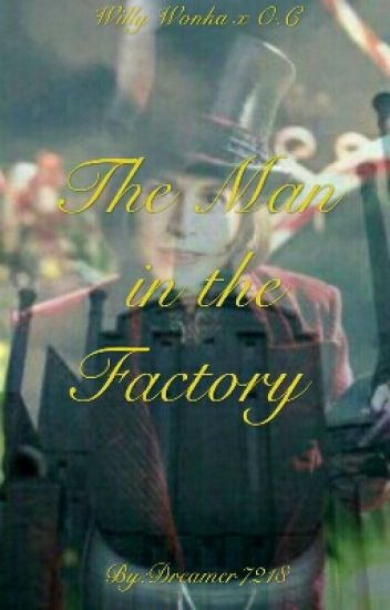 The Man in the Factory  (Willy Wonka x OC) Completed!