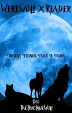 Werewolf x Reader by TheTrueBlueWolf