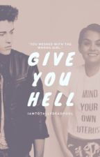 GIVE YOU HELL by iamtotallydeadpool